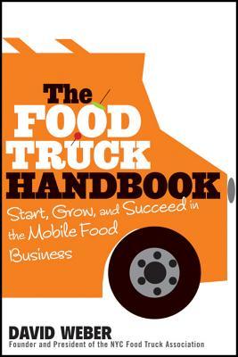 The Food Truck Handbook By Weber, David