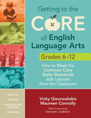 Getting to the Core of English Language Arts, Grades 6-12 By Giouroukakis, Vasiliki/ Connolly, Maureen