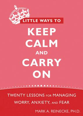 Little Ways to Keep Calm and Carry on By Reinecke, Mark A.